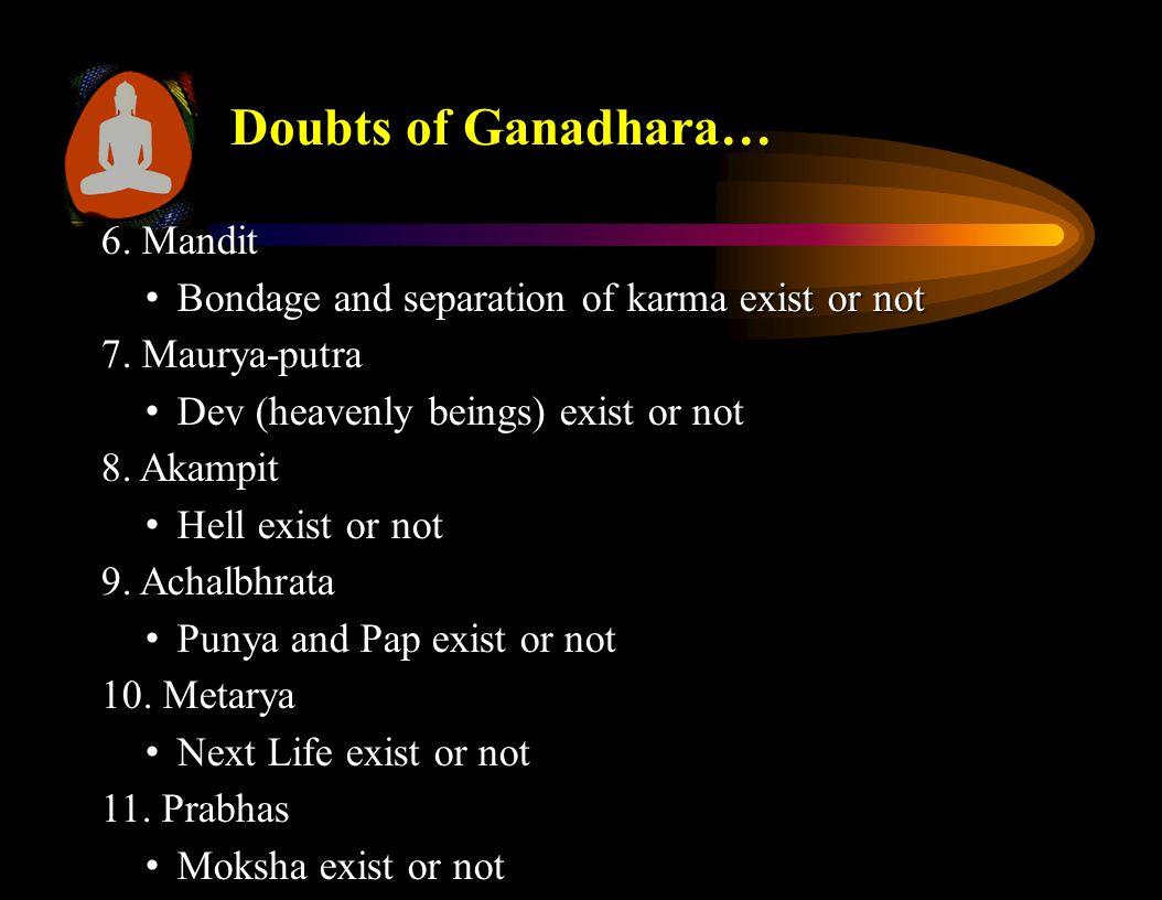 6. Mandit Bondage and separation of karma exist or not Bondage and separation of karma exist or not 7. Maurya-putra Dev (heavenly beings) exist or not
