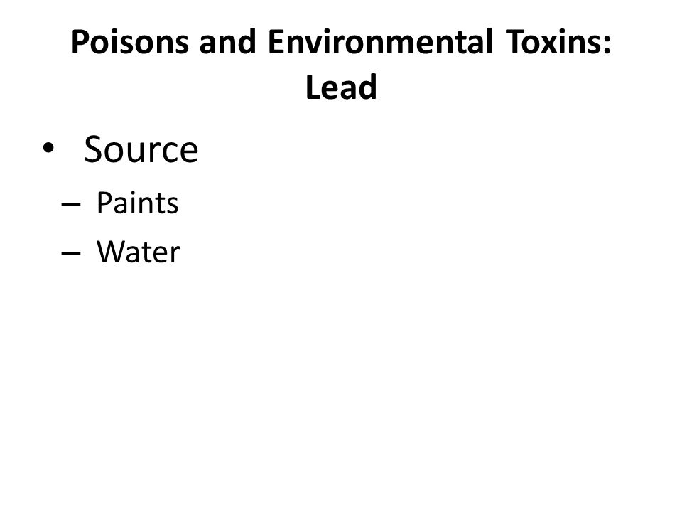 Poisons and Environmental Toxins: Lead Source – Paints – Water