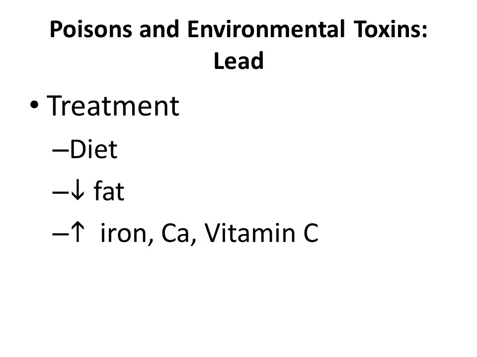 Poisons and Environmental Toxins: Lead Treatment – Diet –  fat –  iron, Ca, Vitamin C
