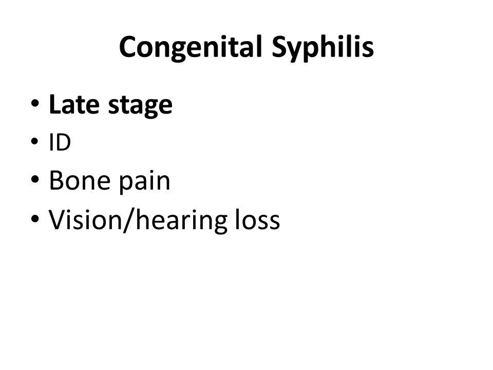 Congenital Syphilis Late stage ID Bone pain Vision/hearing loss