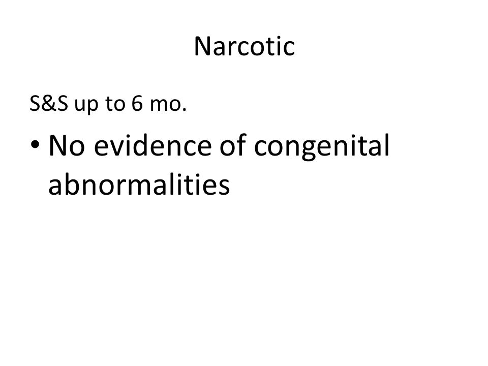 Narcotic S&S up to 6 mo. No evidence of congenital abnormalities