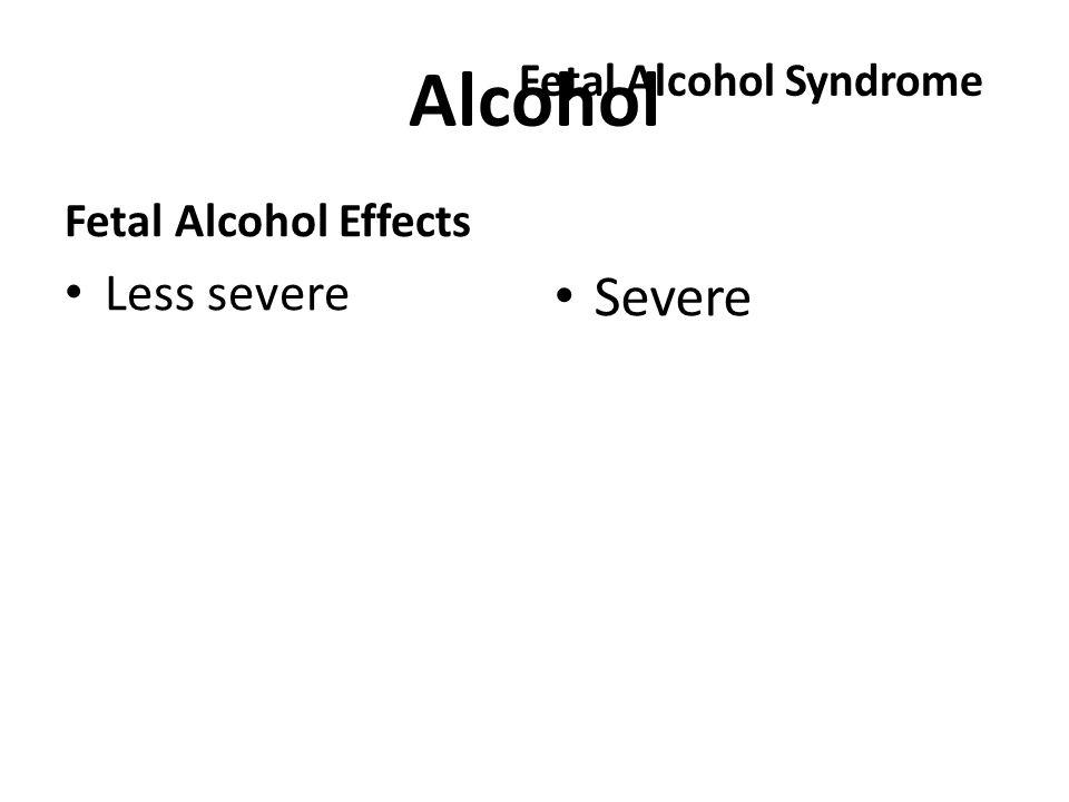 Alcohol Fetal Alcohol Effects Less severe Fetal Alcohol Syndrome Severe