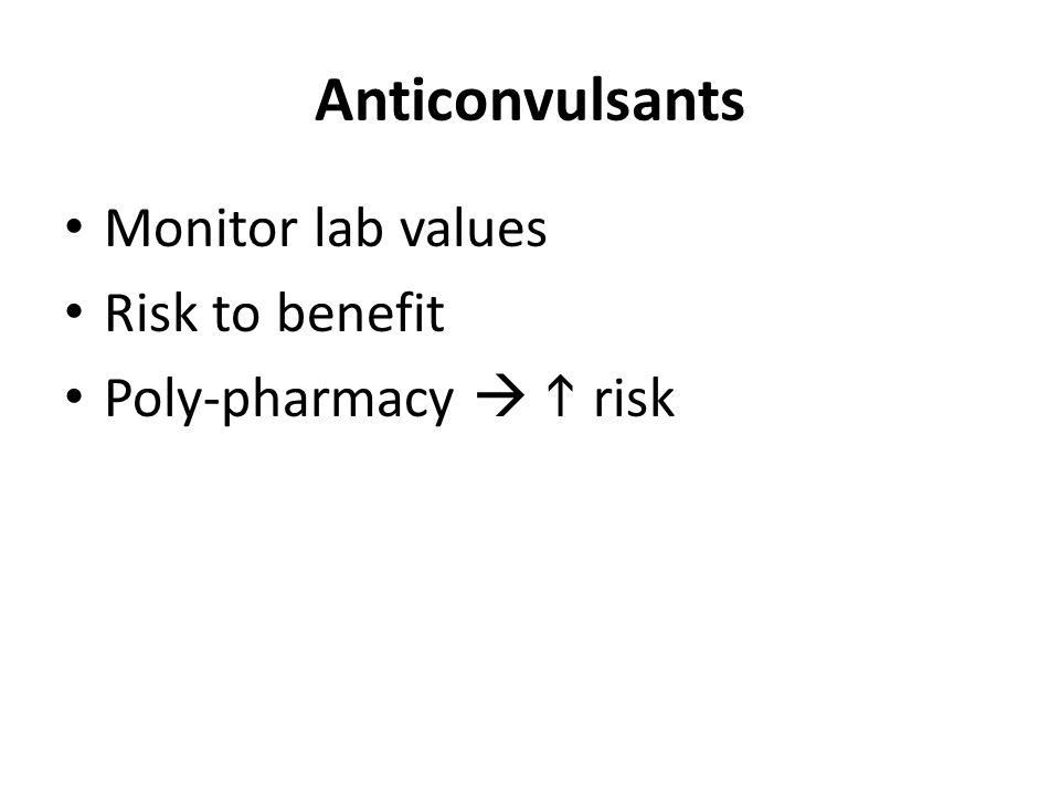 Anticonvulsants Monitor lab values Risk to benefit Poly-pharmacy   risk