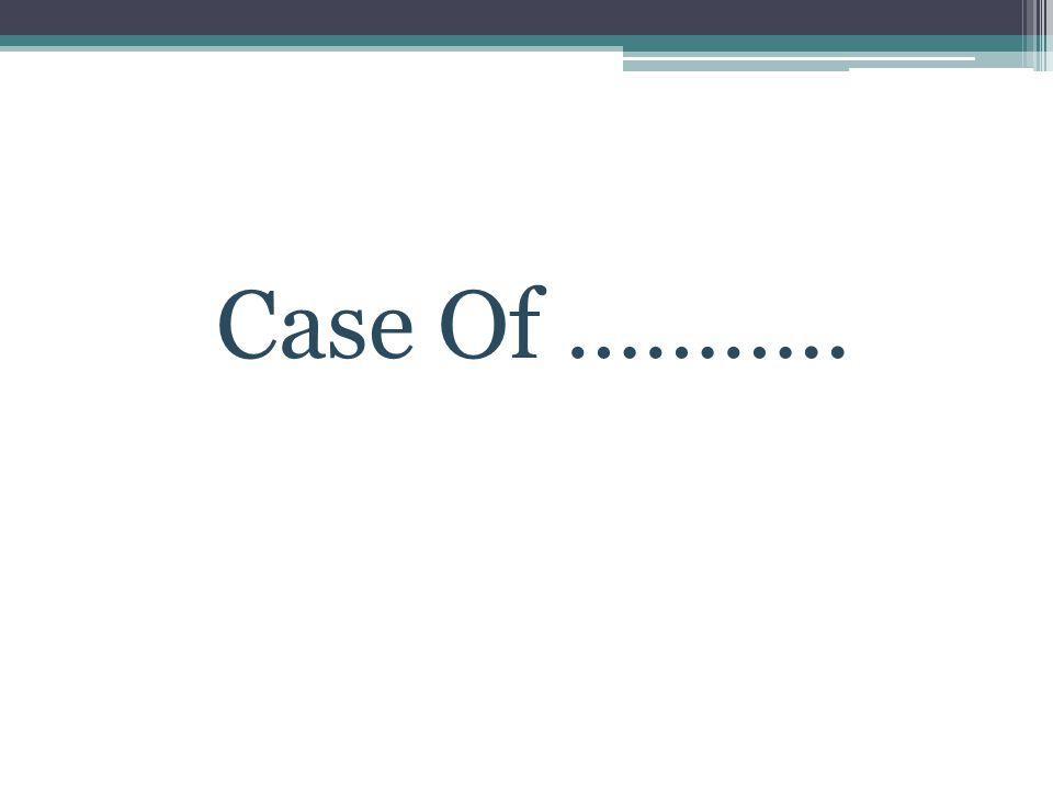 Case Of ………..