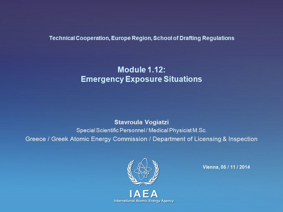 Technical Cooperation, Europe Region, School of Drafting Regulations Module 1.12: Emergency Exposure Situations Stavroula Vogiatzi Special Scientific Personnel / Medical Physicist M.Sc.