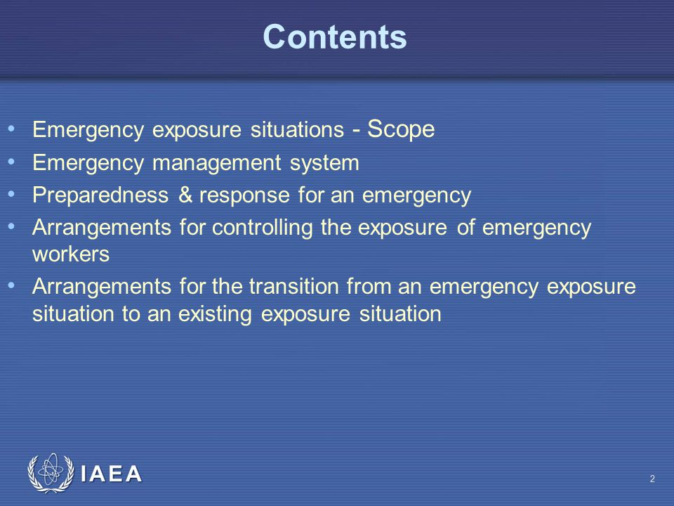 Contents Emergency exposure situations - Scope Emergency management system Preparedness & response for an emergency Arrangements for controlling the e