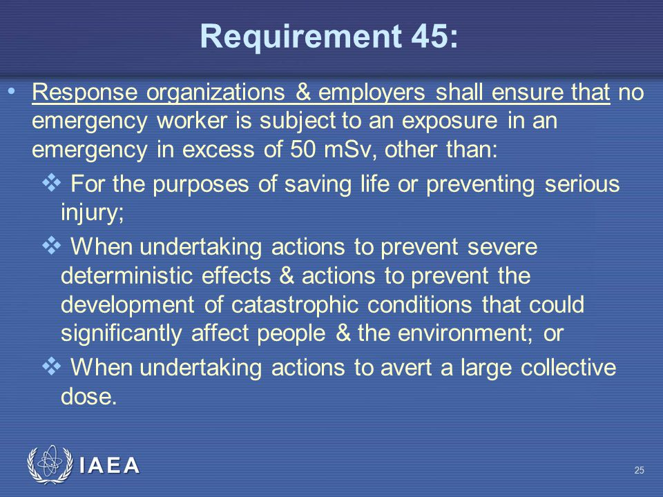 Requirement 45: Response organizations & employers shall ensure that no emergency worker is subject to an exposure in an emergency in excess of 50 mSv