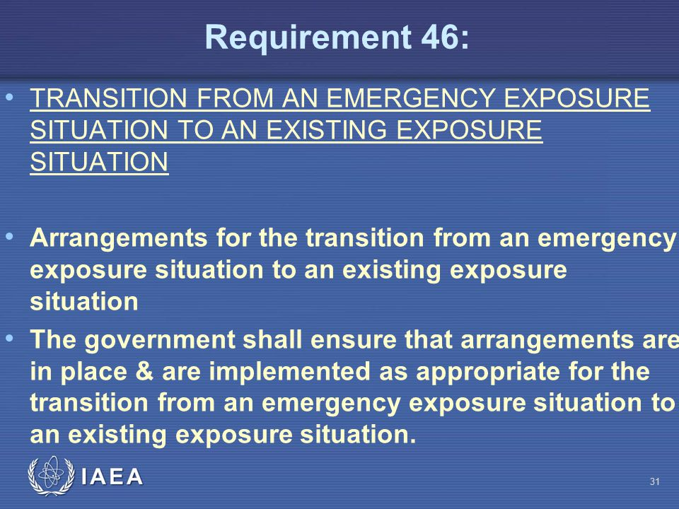 Requirement 46: TRANSITION FROM AN EMERGENCY EXPOSURE SITUATION TO AN EXISTING EXPOSURE SITUATION Arrangements for the transition from an emergency ex