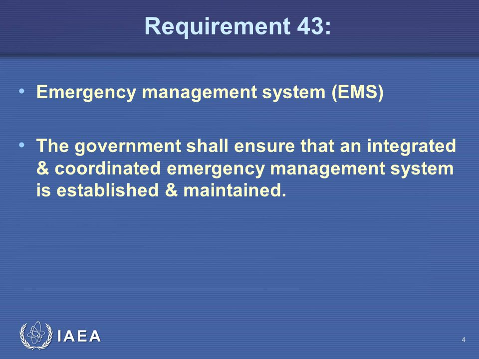 Requirement 43: Emergency management system (EMS) The government shall ensure that an integrated & coordinated emergency management system is established & maintained.