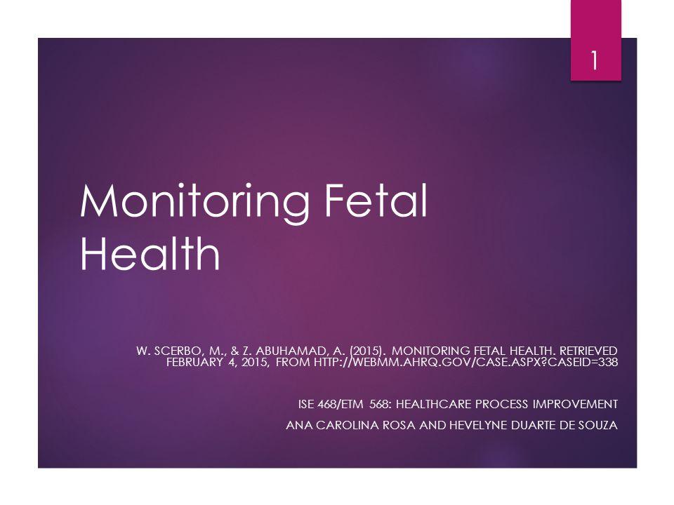 Monitoring Fetal Health W. SCERBO, M., & Z. ABUHAMAD, A.