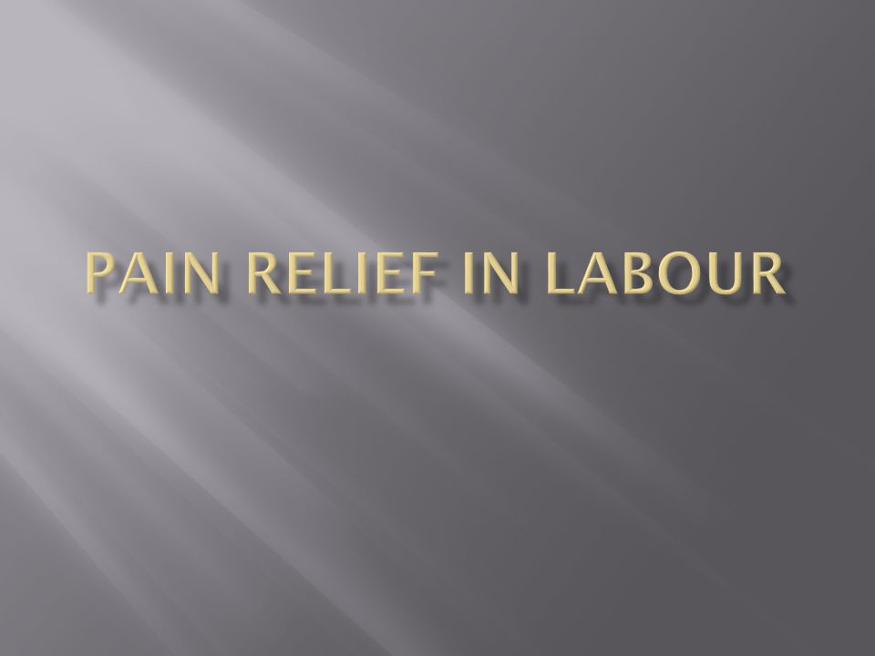  To list the different types of pain relief used in labour.