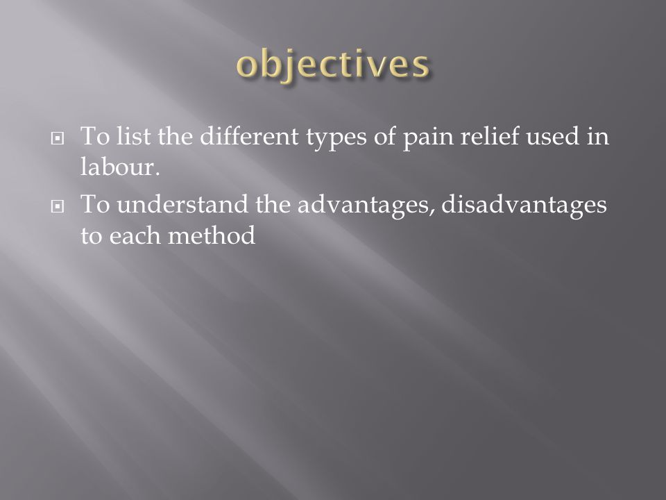  To list the different types of pain relief used in labour.