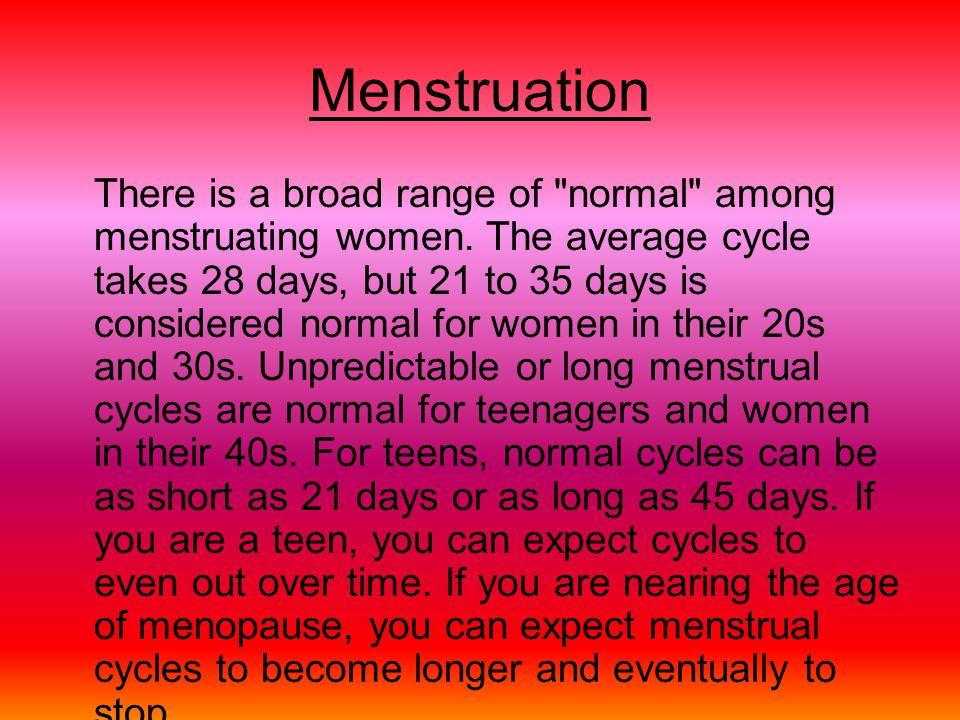 Menstruation There is a broad range of
