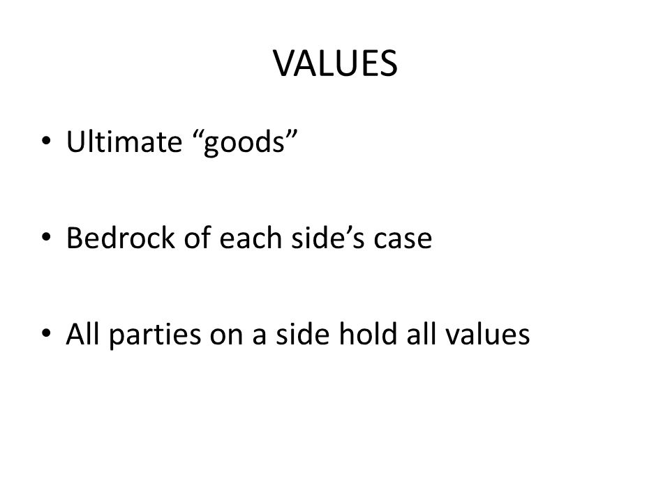 VALUES Ultimate goods Bedrock of each side's case All parties on a side hold all values