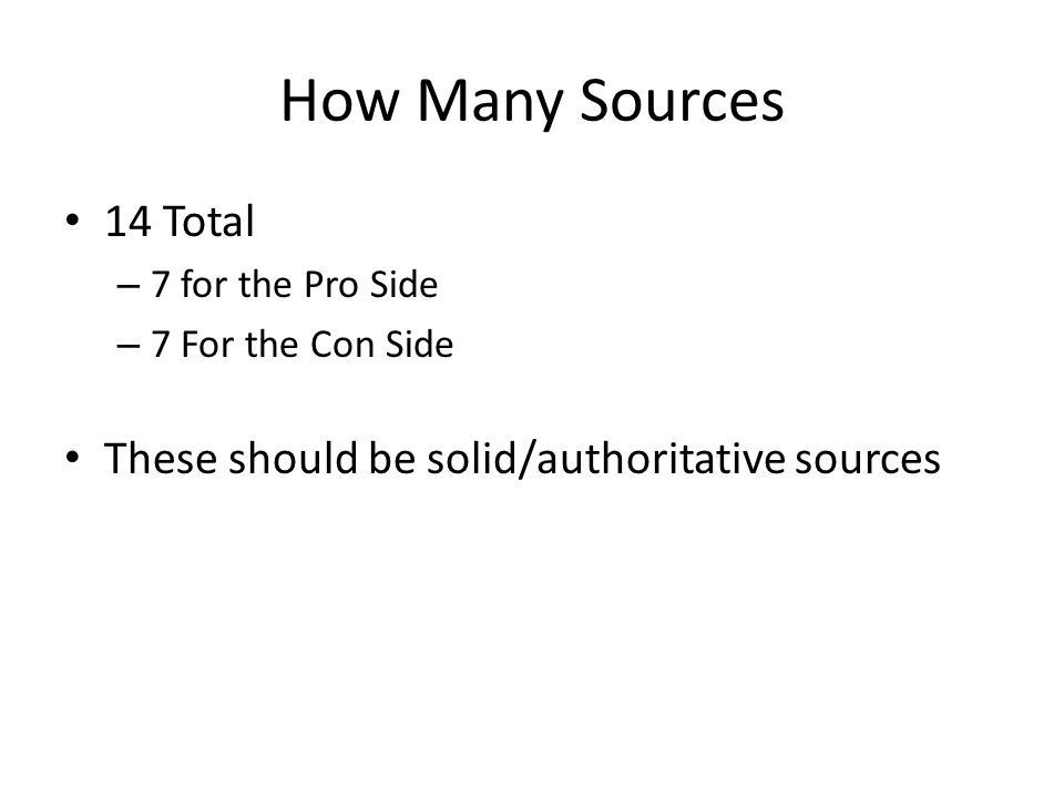 How Many Sources 14 Total – 7 for the Pro Side – 7 For the Con Side These should be solid/authoritative sources