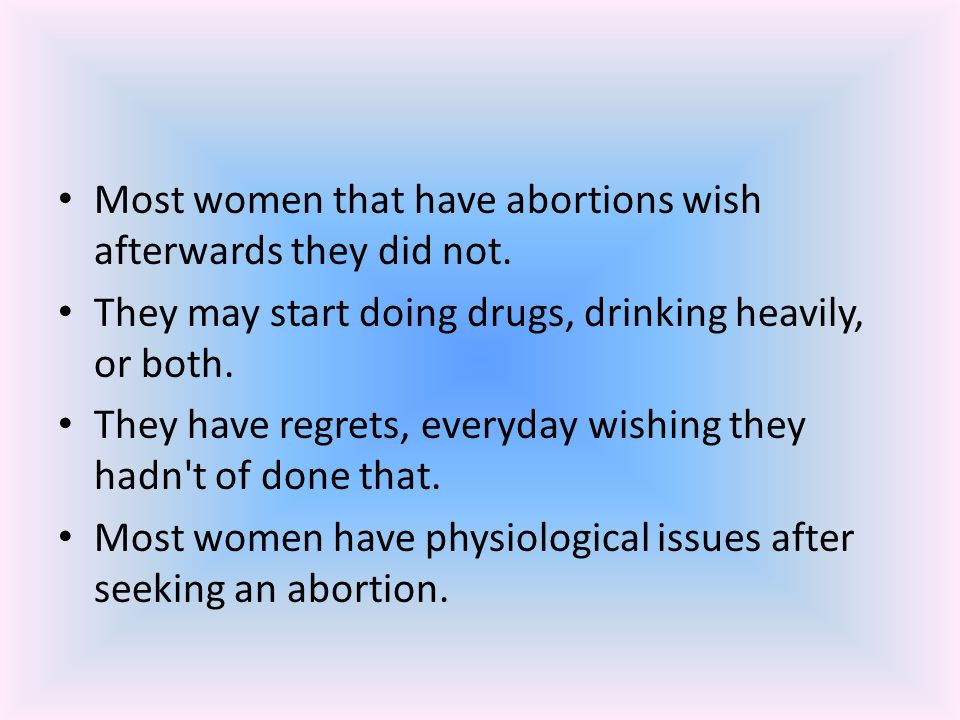 Most women that have abortions wish afterwards they did not.