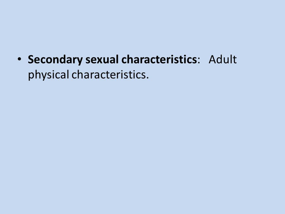 Secondary sexual characteristics: Adult physical characteristics.