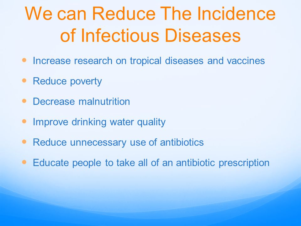 We can Reduce The Incidence of Infectious Diseases Increase research on tropical diseases and vaccines Reduce poverty Decrease malnutrition Improve dr