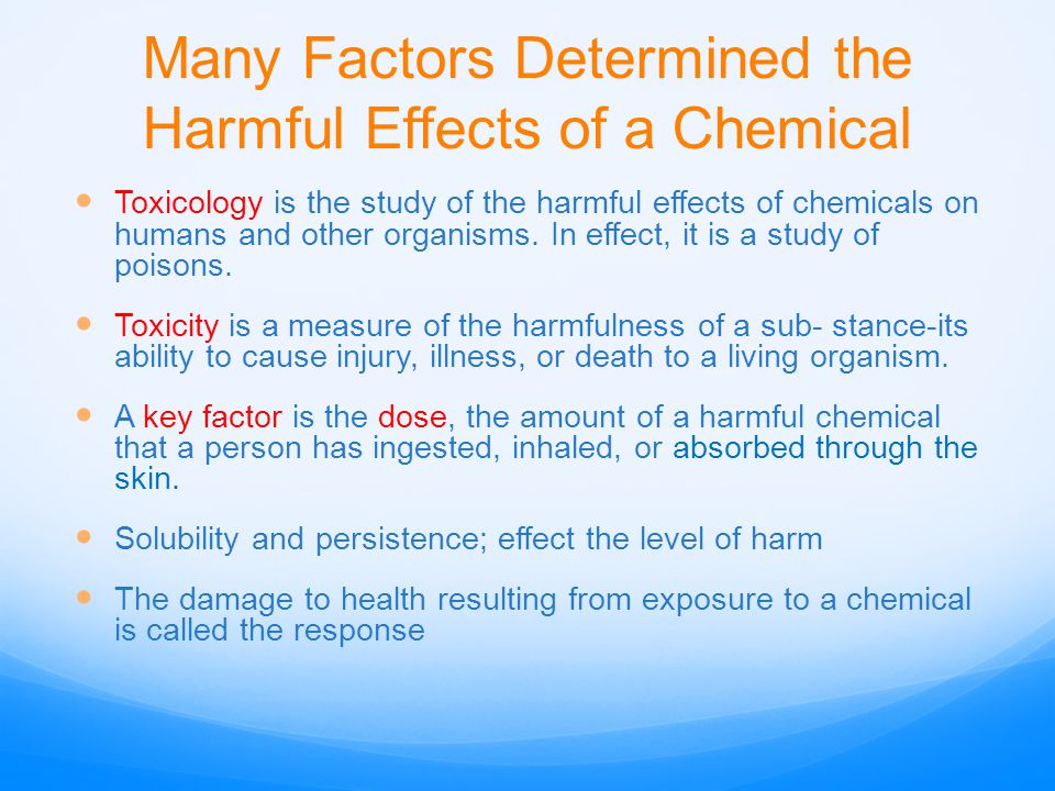 Many Factors Determined the Harmful Effects of a Chemical Toxicology is the study of the harmful effects of chemicals on humans and other organisms. I