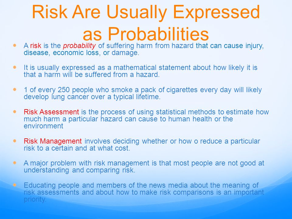 Most People Do a Poor Job Evaluating Risk Many people deny or shrug off the high-risk chances of death (or injury).