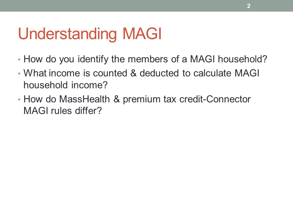 Understanding MAGI How do you identify the members of a MAGI household? What income is counted & deducted to calculate MAGI household income? How do M