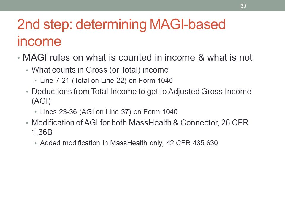 2nd step: determining MAGI-based income MAGI rules on what is counted in income & what is not What counts in Gross (or Total) income Line 7-21 (Total