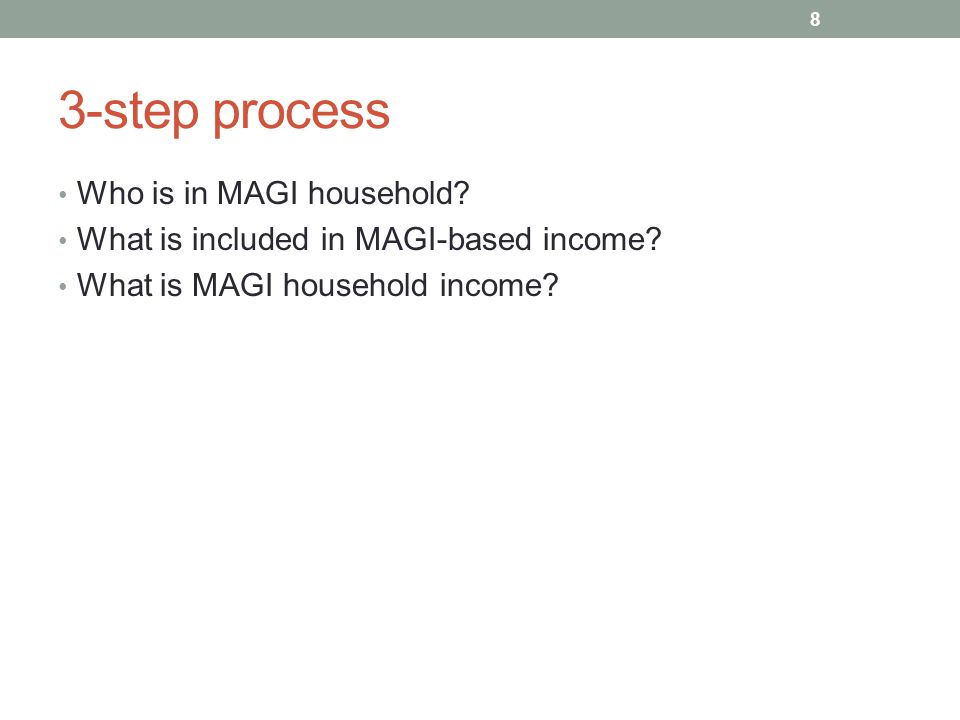 3-step process Who is in MAGI household? What is included in MAGI-based income? What is MAGI household income? 8