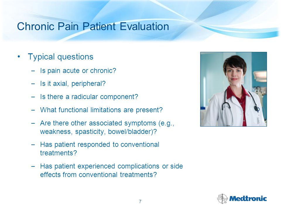 Chronic Pain Patient Evaluation History – Pain duration, onset, location, character – Associated symptoms (e.g.