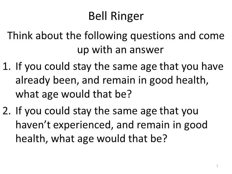 Bell Ringer – Take 10 Minutes to complete the following What are three describing words you would use for the following ages.