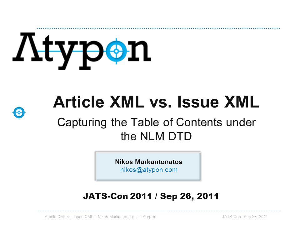 ToC graphic Article XML vs. Issue XML - Nikos Markantonatos - Atypon JATS-Con Sep 26, 2011