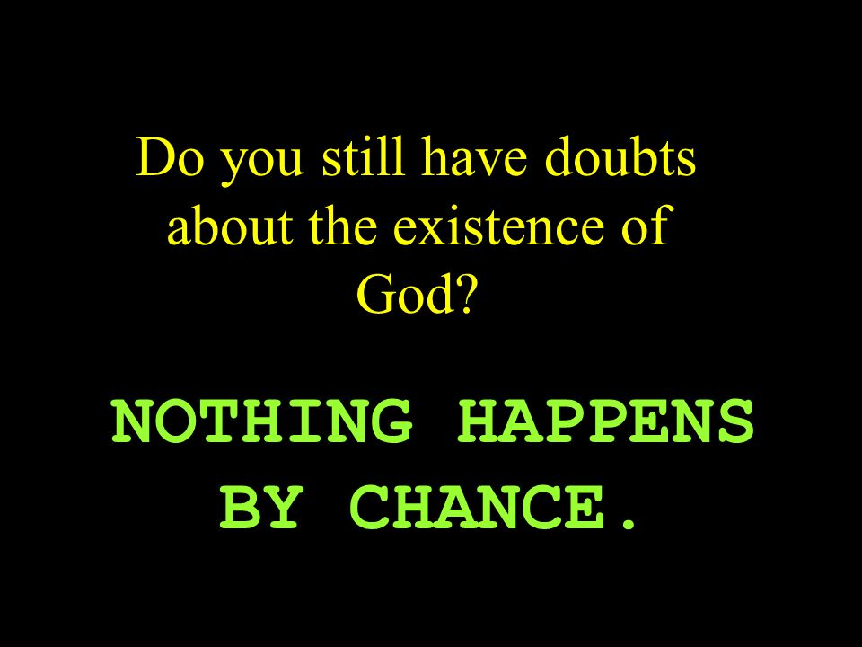 Do you still have doubts about the existence of God NOTHING HAPPENS BY CHANCE.