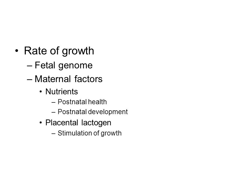 Fetal metabolism Nutrients –Maternal source Glucose –Major energy source (50 % of total energy for fetal growth) Amino acids Fatty acids Vitamins Minerals