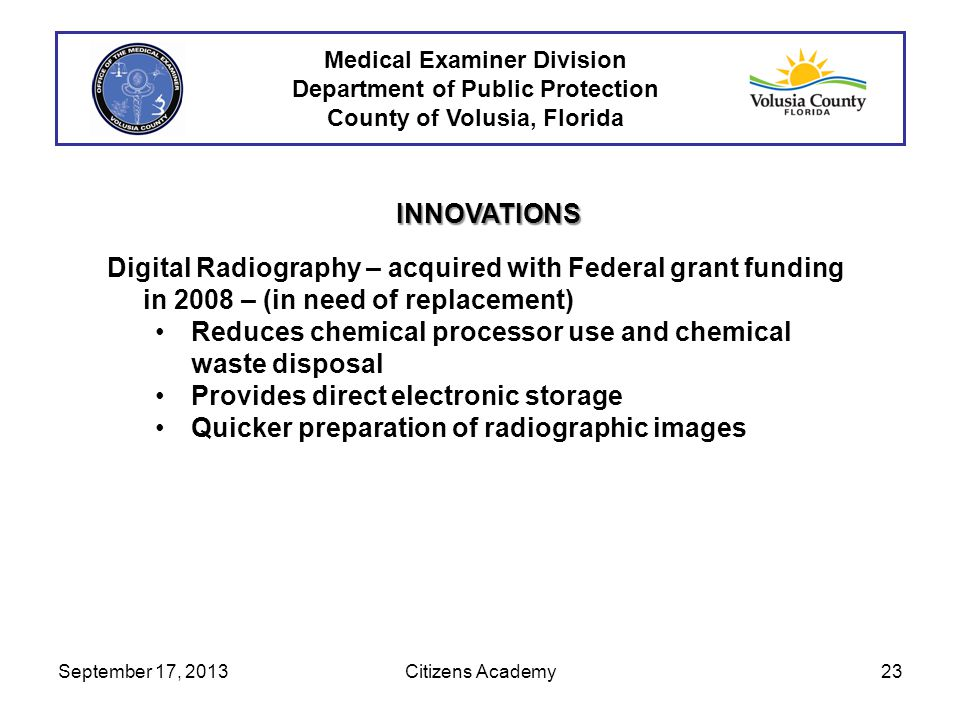 Medical Examiner Division Department of Public Protection County of Volusia, Florida INNOVATIONS Digital Radiography – acquired with Federal grant fun