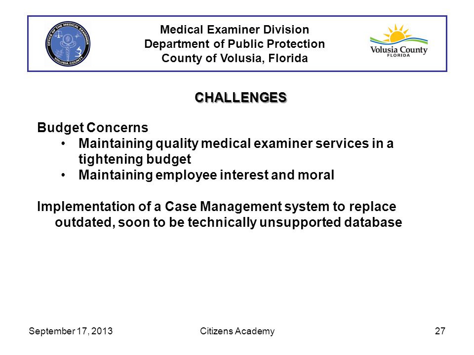 Medical Examiner Division Department of Public Protection County of Volusia, Florida CHALLENGES Budget Concerns Maintaining quality medical examiner s