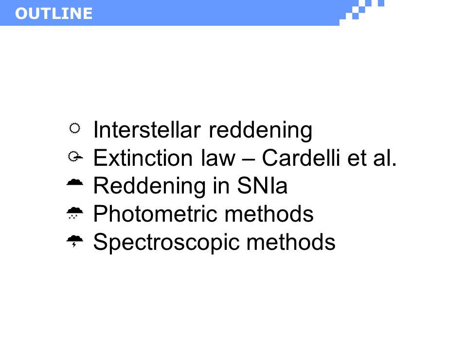 OUTLINE  Interstellar reddening  Extinction law – Cardelli et al.