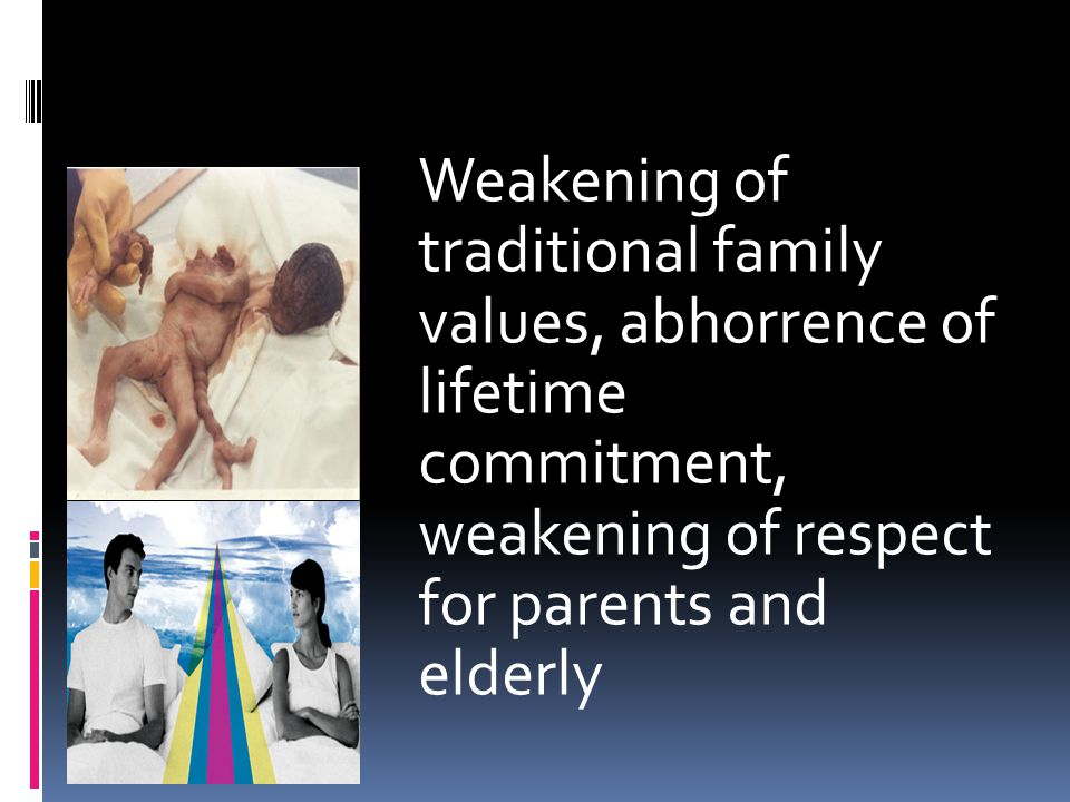 Weakening of traditional family values, abhorrence of lifetime commitment, weakening of respect for parents and elderly