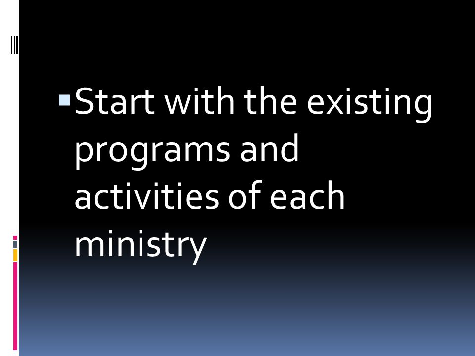  Start with the existing programs and activities of each ministry