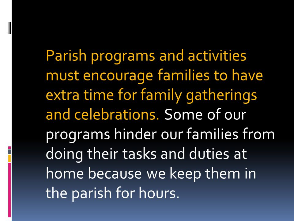 Parish programs and activities must encourage families to have extra time for family gatherings and celebrations.
