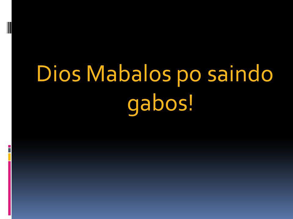 Dios Mabalos po saindo gabos!