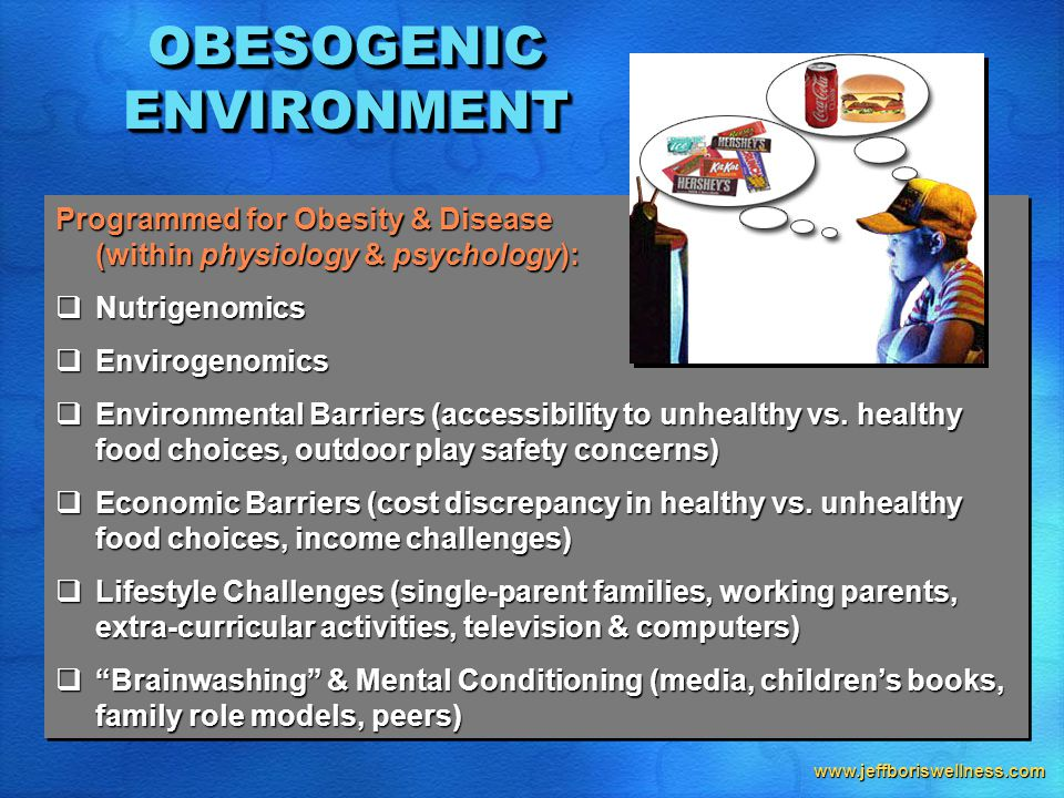 www.jeffboriswellness.com OBESOGENIC ENVIRONMENT Programmed for Obesity & Disease (within physiology & psychology):  Nutrigenomics  Envirogenomics  Environmental Barriers (accessibility to unhealthy vs.