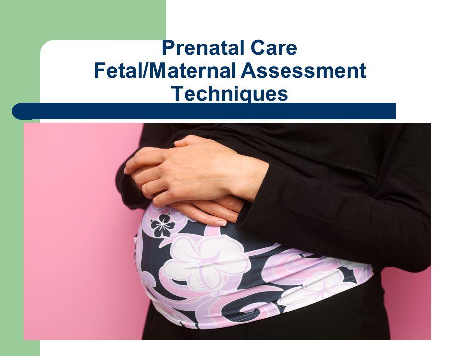 Prenatal Care Fetal/Maternal Assessment Techniques