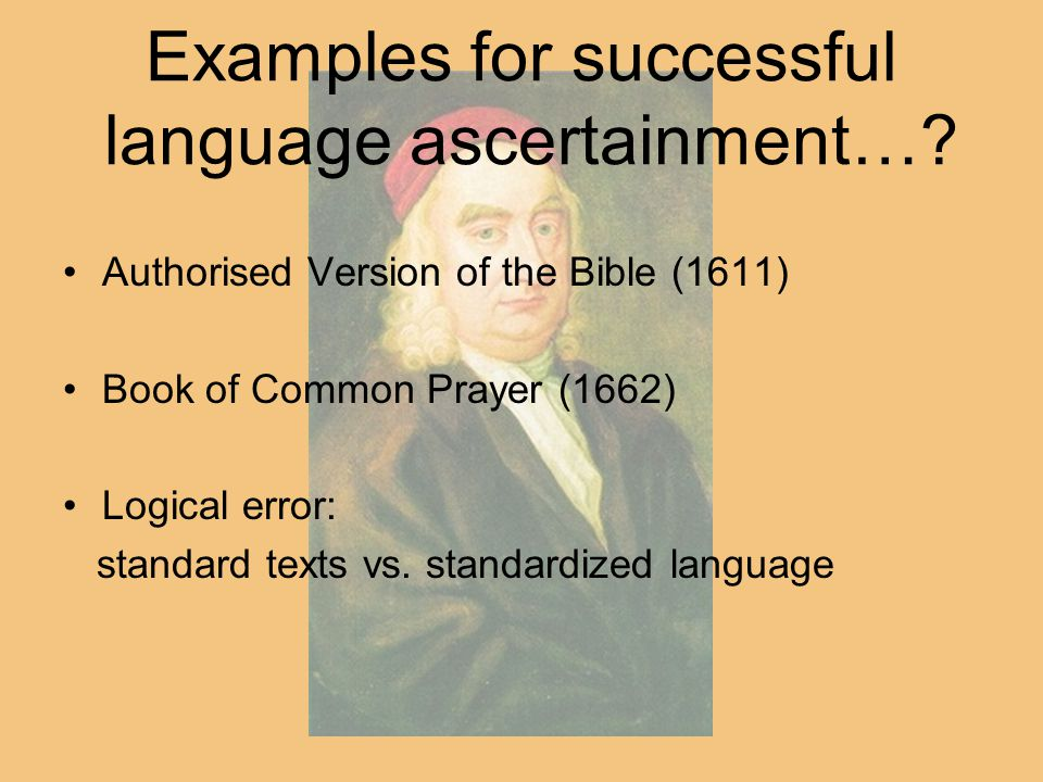 Examples for successful language ascertainment…? Authorised Version of the Bible (1611) Book of Common Prayer (1662) Logical error: standard texts vs.