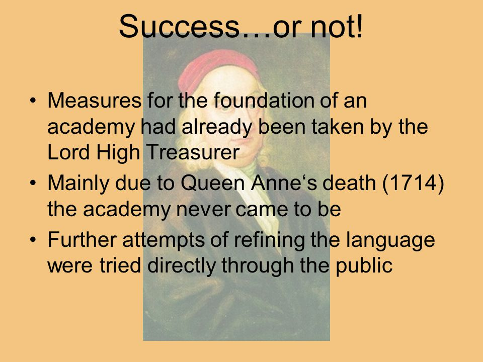 Success…or not! Measures for the foundation of an academy had already been taken by the Lord High Treasurer Mainly due to Queen Anne's death (1714) th