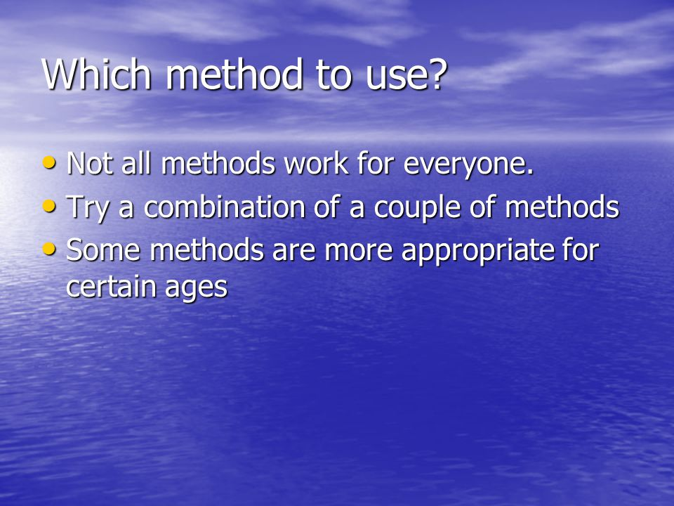 Which method to use.Not all methods work for everyone.