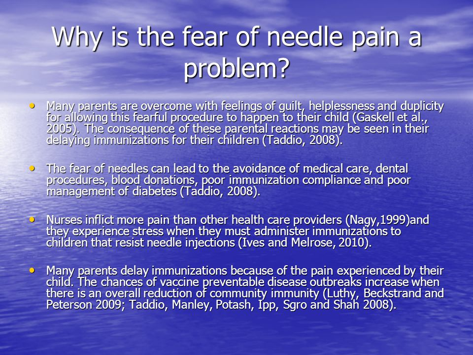 Why is the fear of needle pain a problem.