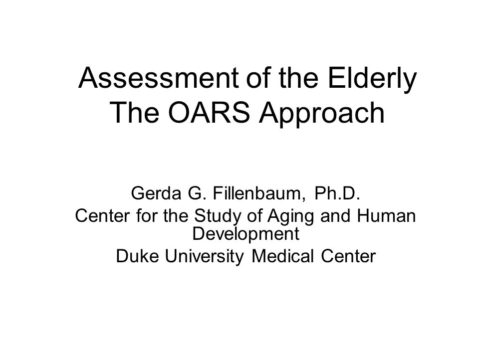 Assessment of the Elderly The OARS Approach Gerda G.