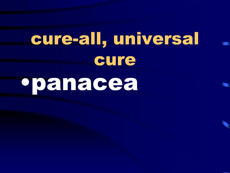 cure-all, universal cure panacea