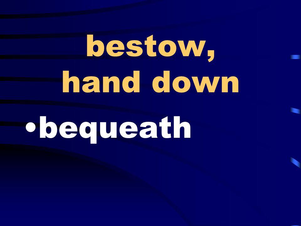 bestow, hand down bequeath
