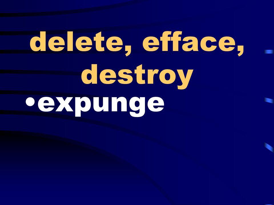 delete, efface, destroy expunge