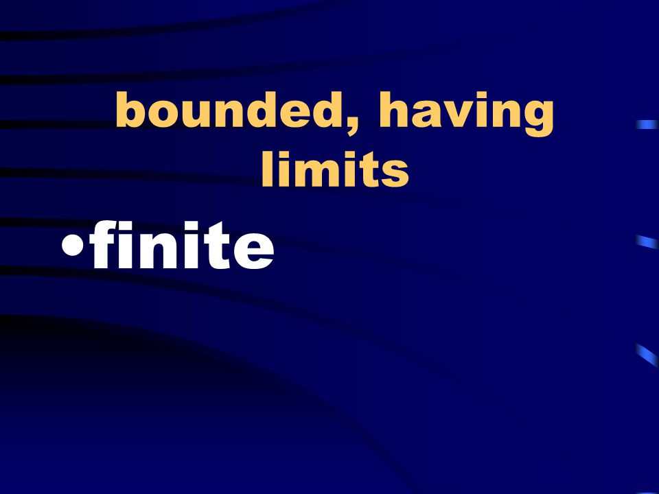 bounded, having limits finite